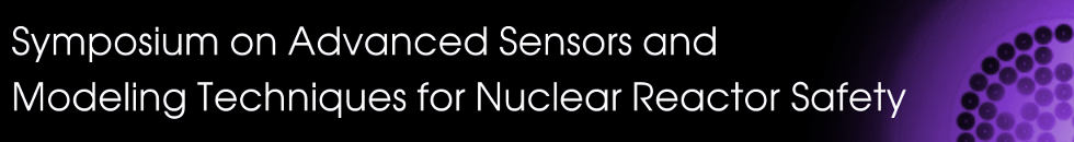 Symposium on Advanced Sensors and Modeling Techniques for Nuclear Reactor Safety