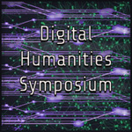 Digital Humanities Symposium