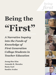 "Being the ""First"": A Narrative Inquiry into the Funds of Knowledge of First Generation College Students in Teacher Education by Jeong-Hee Kim, Amanda R. Morales, Rusty Earl, and Sandra Avalos"
