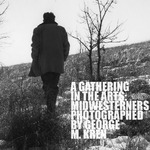 A Gathering in the Arts: Midwesterners Photographed by George M. Kren by Margo Kren