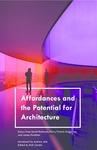 Affordances and the Potential for Architecture by Bob Condia, Andrea Jelić, Harry Francis Mallgrave, Sarah Robinson, and James R. Hamilton